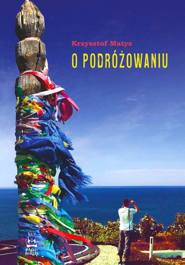 """Książka Krzysztofa Matysa: """"O podróżowaniu"""""""